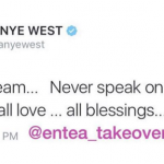 "West has deleted all of his harsh tweets, because he wants to focus on ""positive energy"" instead. (Photo: Instagram, @entea_takeover)"