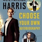 Choose Your Own Autobiography by Neil Patrick Harris. (Photo: Archive)