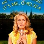 Are You There, Vodka? It's Me, Chelsea by Chelsea Handler. (Photo: Archive)