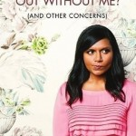 Is Everyone Hanging Out Without Me? by Mindy Kaling. (Photo: Archive)