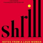Shrill: Notes From a Loud Woman by Lindy West. (Photo: Archive)