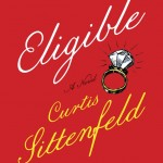 Eligible: A Modern Retelling of Pride and Prejudice by Curtis Sittenfeld. (Photo: Archive)
