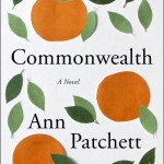 Commonwealth by Ann Patchett. (Photo: Archive)