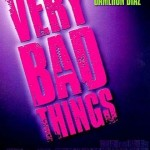 Very Bad Things. (Photo: Archive)