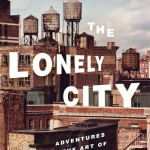 The Lonely City: Adventures in the Art of Being Alone by Olivia Laing. (Photo: Archive)