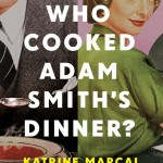 Who Cooked Adam Smith's Dinner?: A Story of Women and Economics by Katrine Marcal. (Photo: Archive)