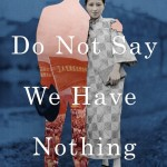 Do Not Say We Have Nothing by Madeleine Thien. (Photo: Archive)