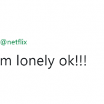 Loneliness knows me by name—and so does Netflix. (Photo: Twitter)