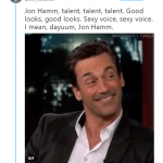 Talent + good looks + sexy voice= Jon Freaking Ham. (Photo: Twitter)