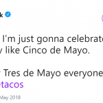 Live every day as if it was Cinco de Mayo. (Photo: Twitter)